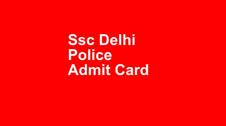 Ssc Delhi Police Admit Card